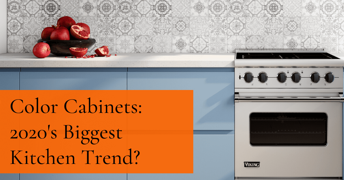 Color Cabinets: 2020's Biggest Kitchen Trend?