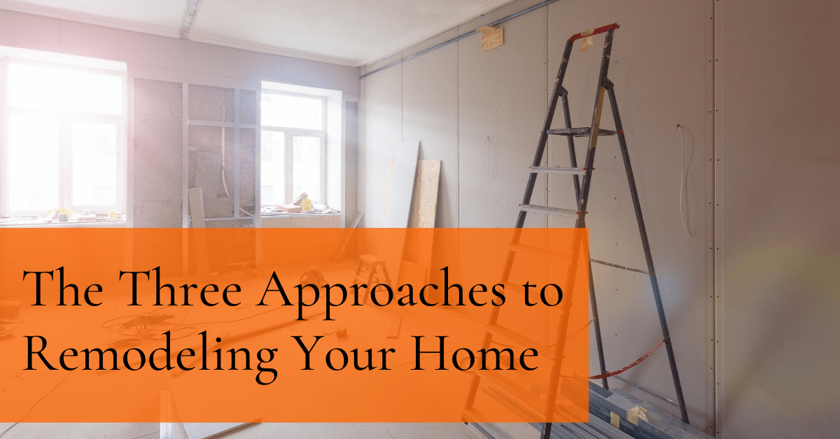 The Three Approaches to Remodeling Your Home