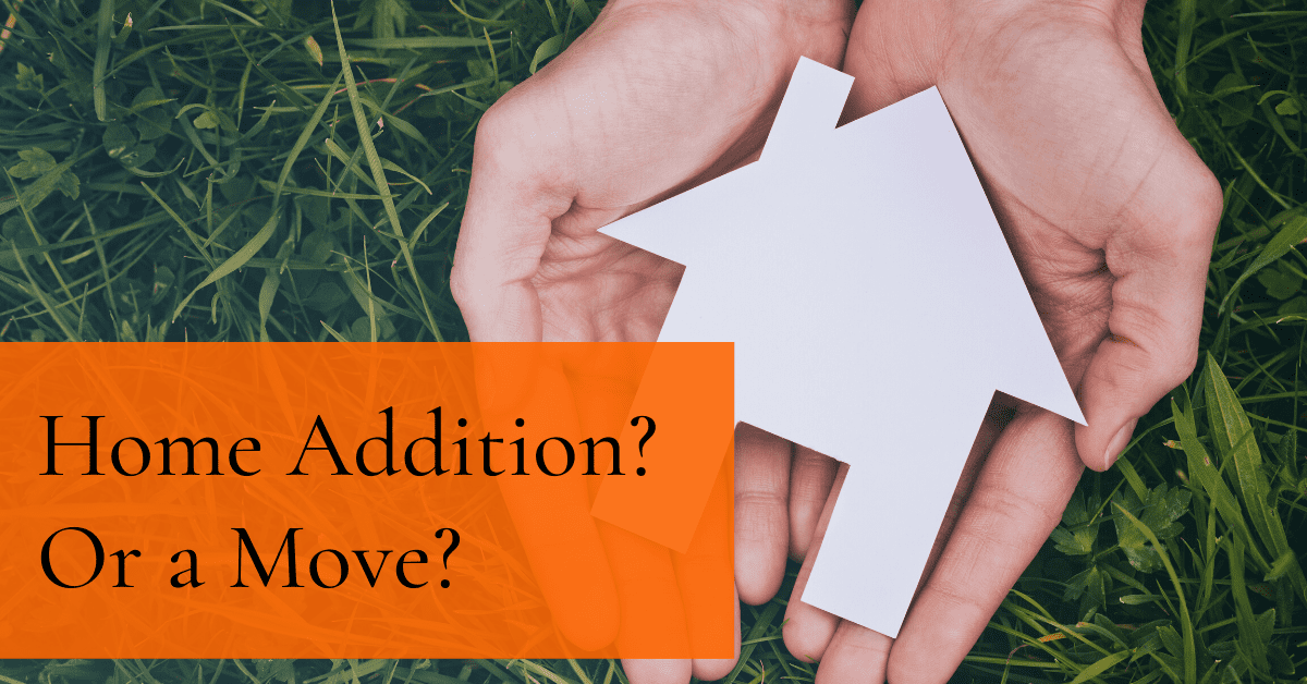 Home Addition or Move? How to Choose the Right Option