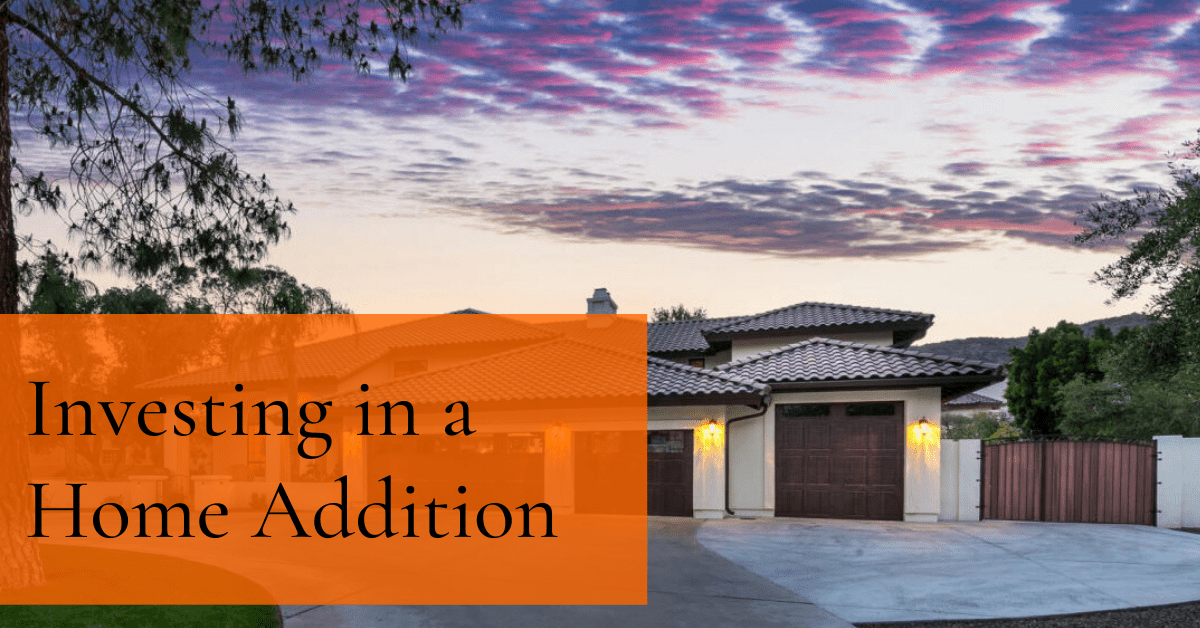 Stay in the Same Home and Neighborhood by Investing in a Home Addition